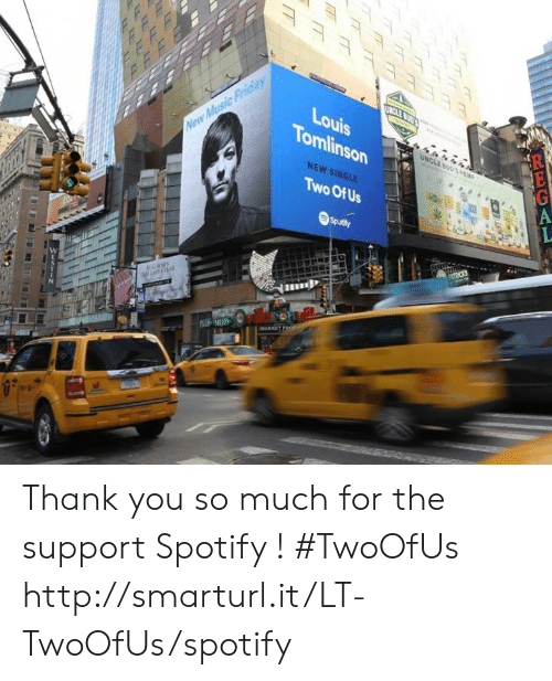 Memes, Spotify, and Thank You: Louis  Tomlinson  NEW SINGLE  Two Of Us Thank you so much for the support Spotify ! #TwoOfUs http://smarturl.it/LT-TwoOfUs/spotify