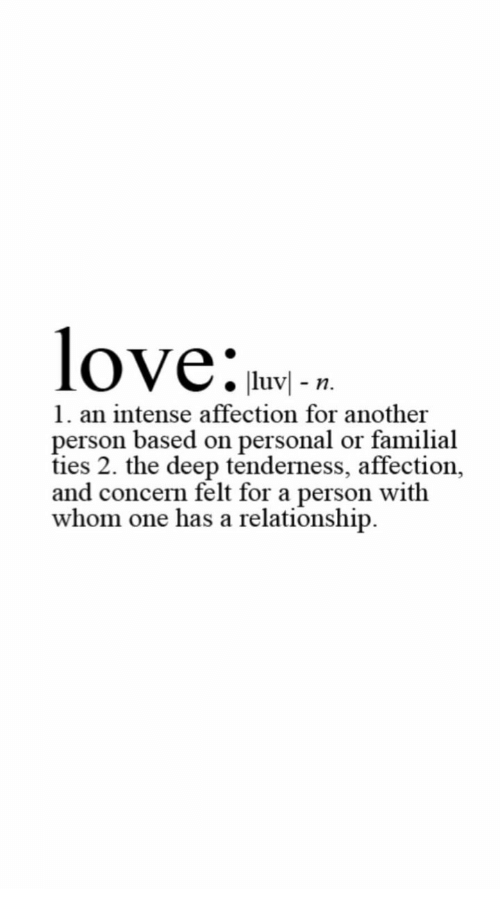 Personal, Another, and Deep: lov  luvl -n.  1. an intense affection for another  person based on personal or familial  ties 2. the deep tenderness, affection,  and concern felt for a person with  whom one has a relationship.
