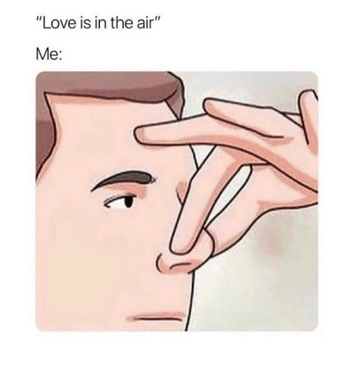 """Funny, Love, and Air: """"Love is in the air""""  Me:"""
