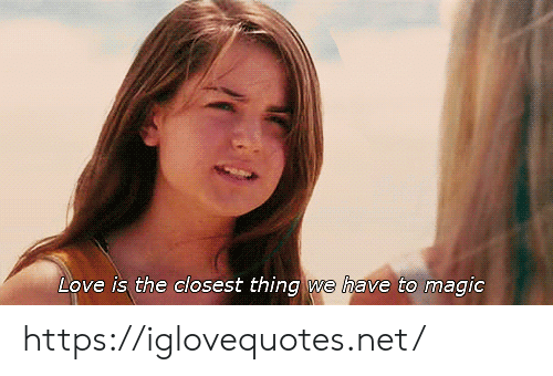 Love, Magic, and Net: Love is the closest thing we have to magic https://iglovequotes.net/