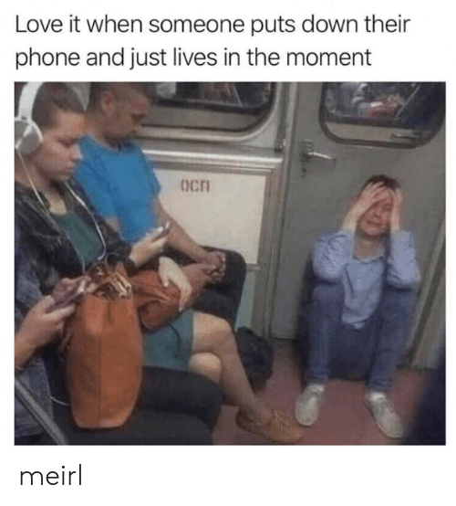 In The Moment: Love it when someone puts down their  phone and just lives in the moment  Ocn meirl