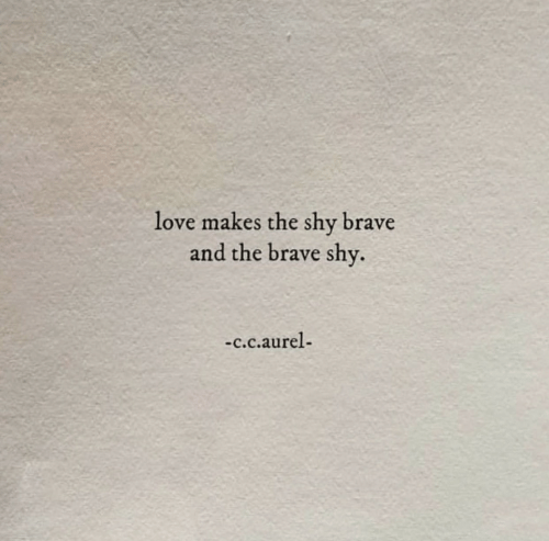 Love, Brave, and C&c: love makes the shy brave  and the brave shy  -c.c.aurel