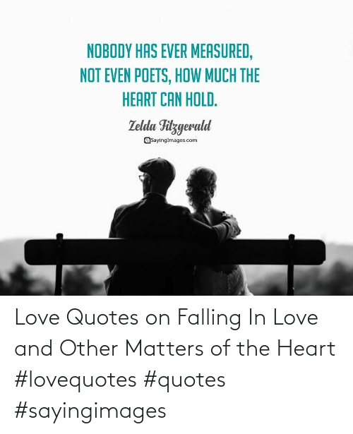 Quotes: Love Quotes on Falling In Love and Other Matters of the Heart #lovequotes #quotes #sayingimages
