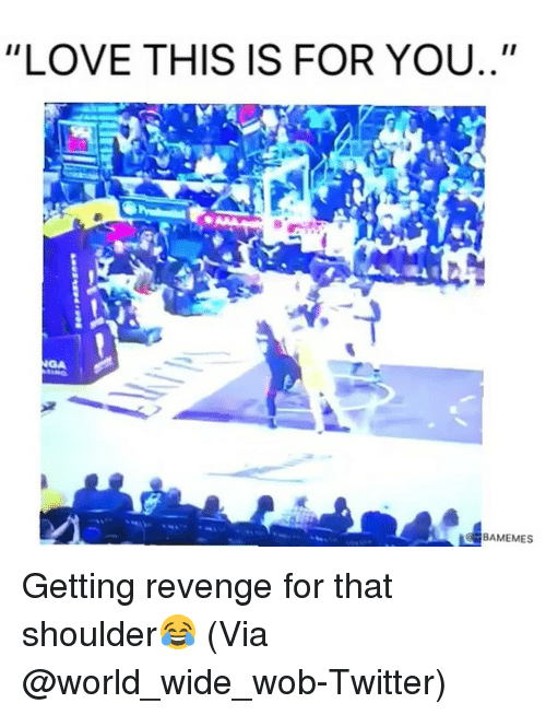 "Basketball, Love, and Nba: ""LOVE THIS IS FOR YOU..""  BAMEMES Getting revenge for that shoulder😂 (Via @world_wide_wob-Twitter)"