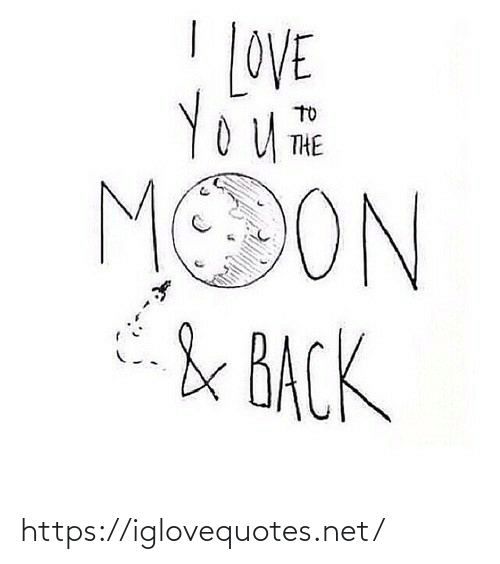 Moon: LOVE  TO  THE  MOON  & BACK https://iglovequotes.net/