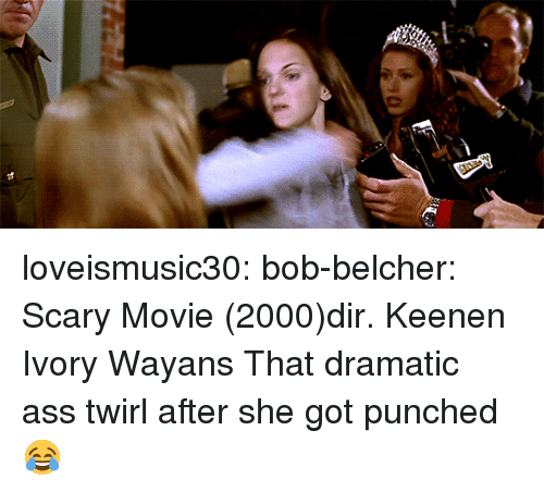 Ass, Tumblr, and Blog: loveismusic30: bob-belcher: Scary Movie (2000)dir. Keenen Ivory Wayans  That dramatic ass twirl after she got punched 😂