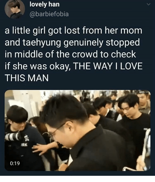 Love, Lost, and Apex: lovely han  @barbiefobia  a little girl got lost from her mom  and taehyung genuinely stopped  in middle of the crowd to check  if she was okay, THE WAY I LOVE  THIS MAN  apex  RK  0:19  BIE