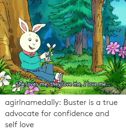 Confidence, Love, and True: loves me they love me, Ilove  She  me... agirlnamedally:  Buster is a true advocate for confidence and self love