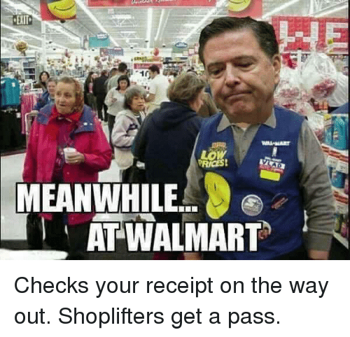Meanwhile At Walmart: Low  PRICES!  MEANWHILE  AT WALMART Checks your receipt on the way out. Shoplifters get a pass.