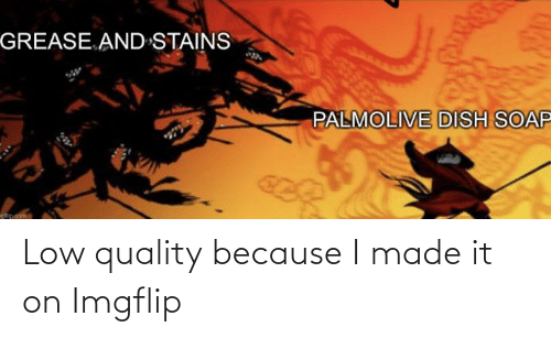 imgflip: Low quality because I made it on Imgflip