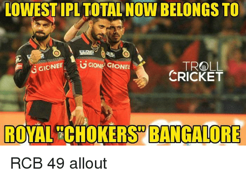 bangalore: LOWEST IPL TOTALNOW BELONGS TO  TROLL  GGIONEE  UGIONE GIONEE  CRICKET  ROYAL CHOKERS BANGALORE RCB 49 allout   <mad>
