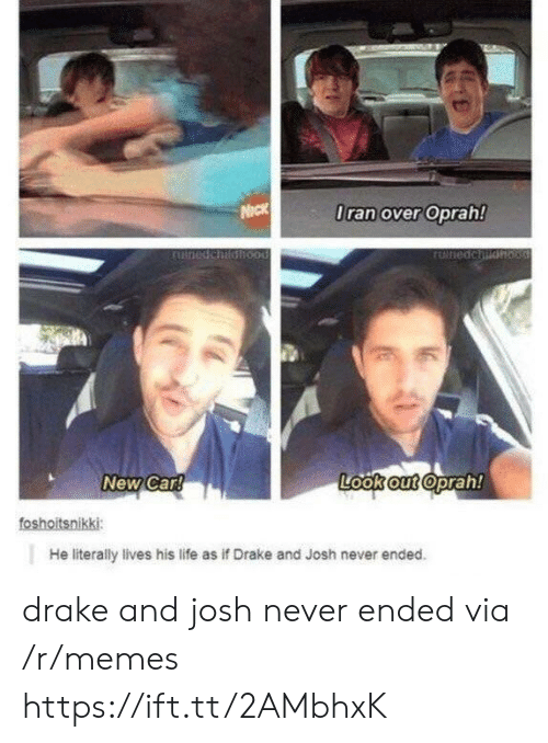 Oprah Winfrey: lran over Oprah!  New Car  Look out oprah!  foshoitsnikki  He literally lives his life as if Drake and Josh never ended drake and josh never ended via /r/memes https://ift.tt/2AMbhxK