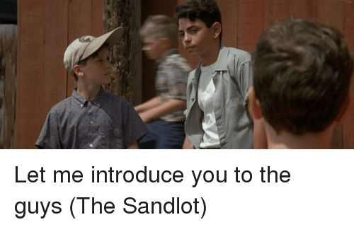 The Sandlot, Sandlot, and You: LS Let me introduce you to the guys (The Sandlot)