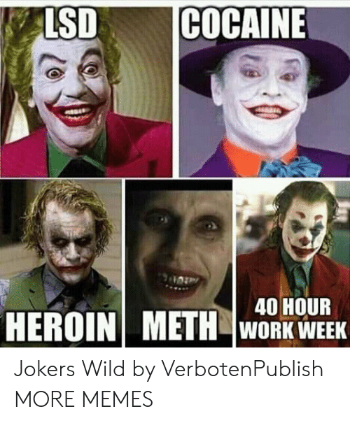 Dank, Heroin, and Joker: LSDCOCAINE  40 HOUR  HEROIN! METH lunRKWEEK Jokers Wild by VerbotenPublish MORE MEMES