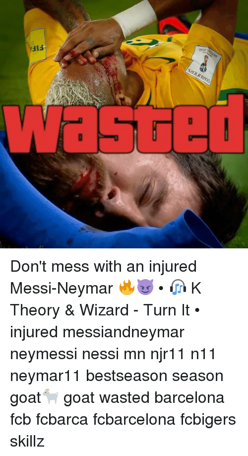 Barcelona, Memes, and Neymar: LSE  QUALIFIERS  FIF  RUSO  2018 Don't mess with an injured Messi-Neymar 🔥😈 • 🎧 K Theory & Wizard - Turn It • injured messiandneymar neymessi nessi mn njr11 n11 neymar11 bestseason season goat🐐 goat wasted barcelona fcb fcbarca fcbarcelona fcbigers skillz