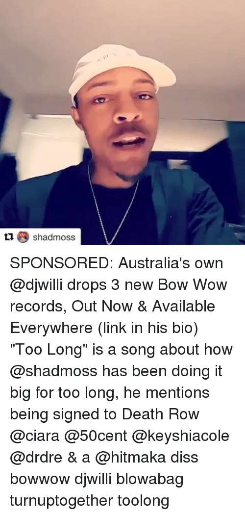 """Bow Wow: Lshadmoss SPONSORED: Australia's own @djwilli drops 3 new Bow Wow records, Out Now & Available Everywhere (link in his bio) """"Too Long"""" is a song about how @shadmoss has been doing it big for too long, he mentions being signed to Death Row @ciara @50cent @keyshiacole @drdre & a @hitmaka diss bowwow djwilli blowabag turnuptogether toolong"""