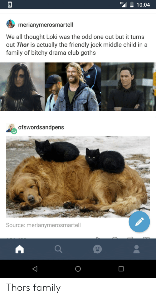 middle child: LTE  10:04  merianymerosmartell  We all thought Loki was the odd one out but it turns  out Thor is actually the friendly jock middle child in a  family of bitchy drama club goths  ofswordsandpens  Source: merianymerosmartell Thors family