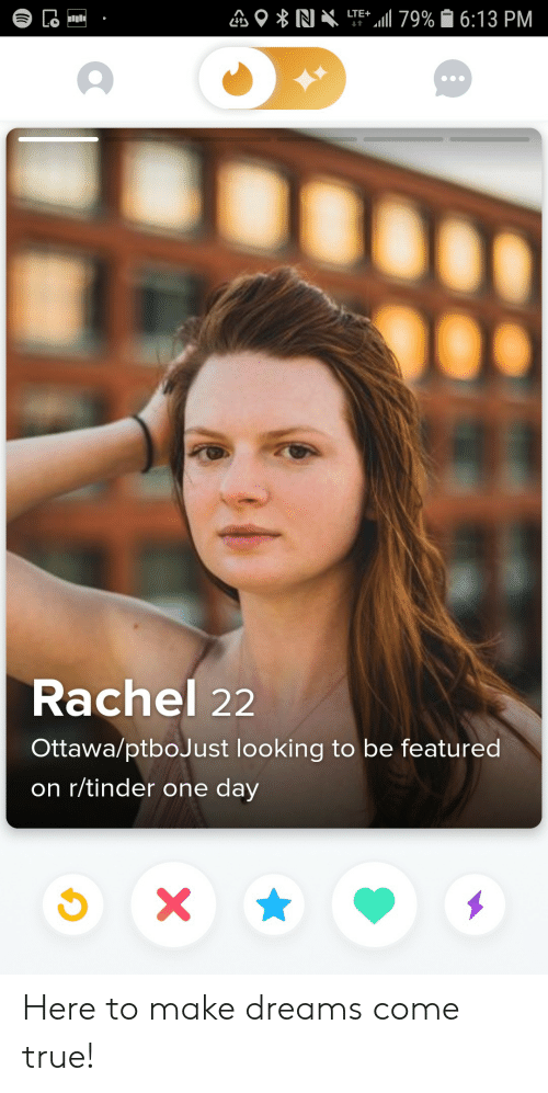 Featured: LTE 79% 6:13 PM  Lo  t  Rachel 22  Ottawa/ptboJust looking to be featured  on r/tinder one day  X Here to make dreams come true!