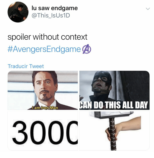 300c: lu saw endgame  @This_Is Us1D  spoiler without context  #AvengersEndgame ④  Traducir Tweet  DO THIS ALL DAY  amirontMan  0  300C