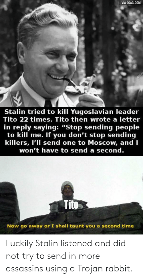 Listened: Luckily Stalin listened and did not try to send in more assassins using a Trojan rabbit.