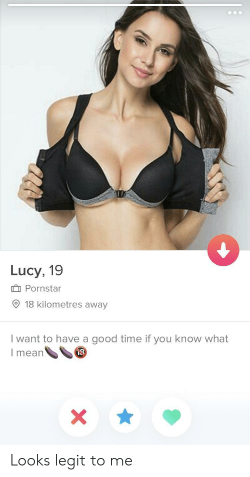 Have A Good Time: Lucy, 19  Pornstar  9 18 kilometres away  I want to have a good time if you know what  I mean  8 Looks legit to me