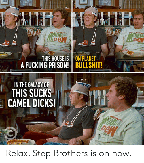 Dank, Dicks, and Fucking: LUHTLIUH  TOUNIa  TOUNIA  THIS HOUSE IS  A FUCKING PRISON!  ON PLANET  BULLSHIT!  IN THE GALAXY OF  THIS SUCKS  CAMEL DICKS! Relax. Step Brothers is on now.