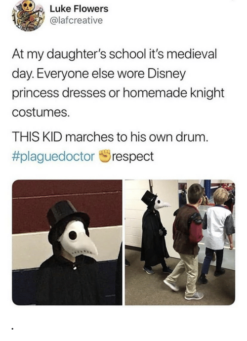 Dresses: Luke Flowers  @lafcreative  At my daughter's school it's med ieval  day. Everyone else wore Disney  princess dresses or homemade knight  costumes.  THIS KID marches to his own drum  #plaguedoctor  respect .