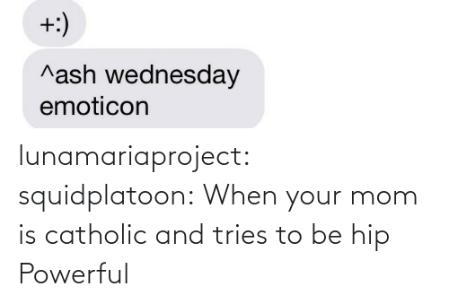 When Your Mom: lunamariaproject:  squidplatoon:  When your mom is catholic and tries to be hip   Powerful