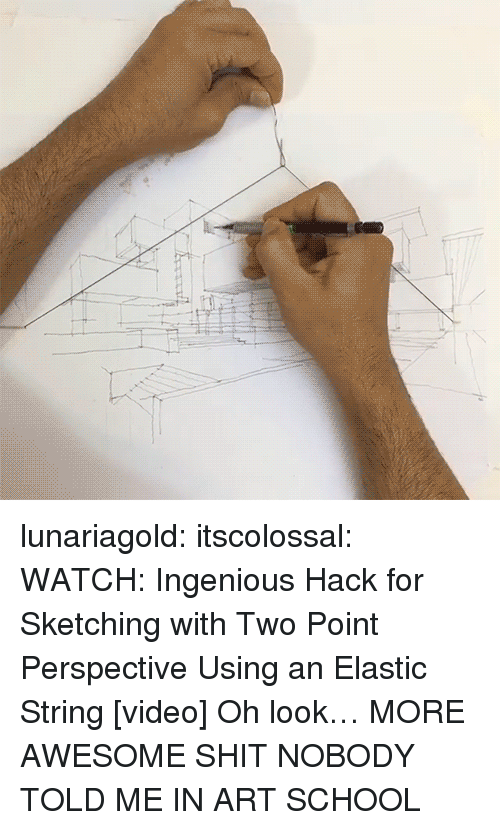 art school: lunariagold:  itscolossal:  WATCH: Ingenious Hack for Sketching with Two Point Perspective Using an Elastic String [video]  Oh look… MORE AWESOME SHIT NOBODY TOLD ME IN ART SCHOOL