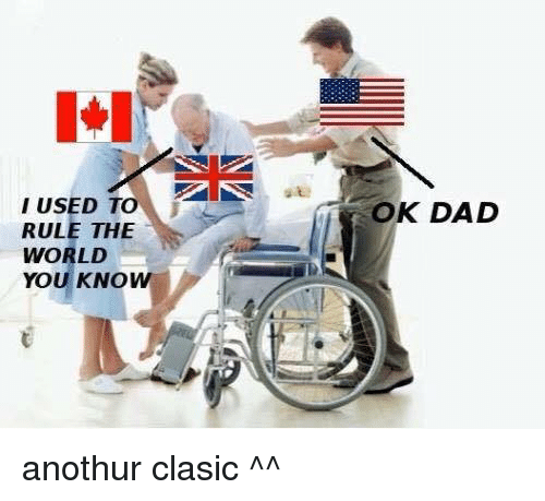 Dad, World, and Polandball: lur  I USED TO  RULE THE  WORLD  YOU KNO  OK DAD anothur clasic ^^