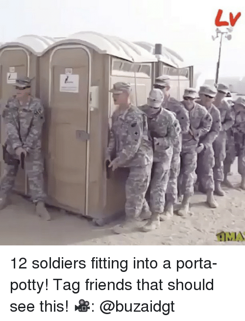 Friends, Memes, and Soldiers: LY  flas 12 soldiers fitting into a porta-potty! Tag friends that should see this! 🎥: @buzaidgt