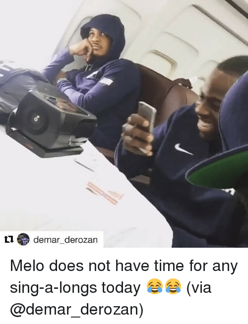 DeMar DeRozan, Doe, and Singing: m demar derozan Melo does not have time for any sing-a-longs today 😂😂 (via @demar_derozan)