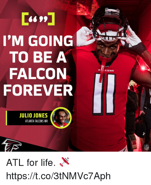 Atlanta Falcons, Life, and Memes: 'M GOING  TO BE A  FALCON  FOREVER  JULIO JONES  ATLANTA FALCONS WR  NFL ATL for life. 🛩 https://t.co/3tNMVc7Aph