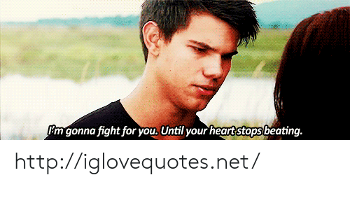 Http, Fight, and Net: 'm gonna fight for you. Until your heartstops beating. http://iglovequotes.net/