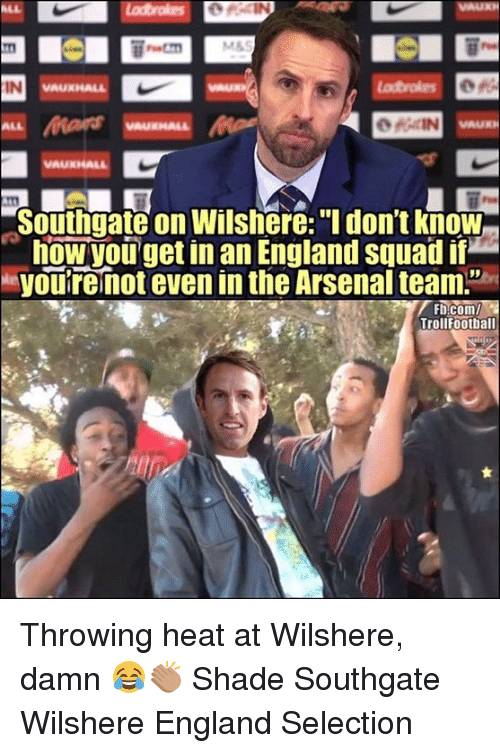 """Arsenal, England, and Memes: M&S  IN  Southgate on Wilshere: """"I don't know  how you get in an England squad if  eyouremot even in the Arsenal team.  35  Trollfootball Throwing heat at Wilshere, damn 😂👏🏽 Shade Southgate Wilshere England Selection"""