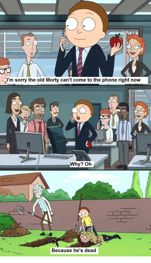 Phone, Sorry, and Old: m sorry the old Morty can't come to the phone right now  Why? Oh  Because he's dead