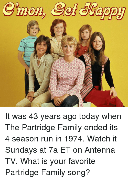 antenna: m01  iillllllllliamstmemo It was 43 years ago today when The Partridge Family ended its 4 season run in 1974. Watch it Sundays at 7a ET on Antenna TV. What is your favorite Partridge Family song?