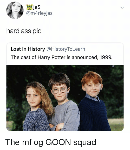 Ass, Harry Potter, and Squad: @m4rleyjas  hard ass pic  Lost In History @HistoryToLearn  The cast of Harry Potter is announced, 1999. The mf og GOON squad