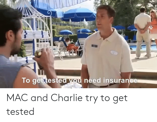 Try: MAC and Charlie try to get tested
