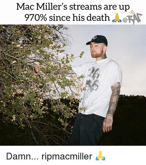 Memes, Death, and 🤖: Mac Miller's streams are up  970% since his death  LeFr Damn... ripmacmiller 🙏