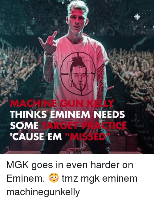 "Eminem, Machine Gun Kelly, and Memes: MACHINE GUN KELLY  THINKS EMINEM NEEDS  SOME  CAUSE EM  TARGET PRACTICE  ""MISSED"" MGK goes in even harder on Eminem. 😳 tmz mgk eminem machinegunkelly"