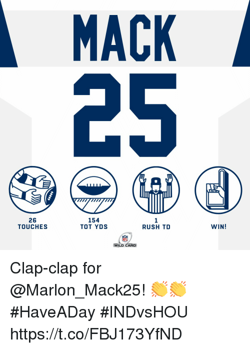 tot: MACK  26  TOUCHES  154  TOT YDS  1  RUSH TD  WIN!  NFL  WILD CARD Clap-clap for @Marlon_Mack25! 👏👏 #HaveADay #INDvsHOU https://t.co/FBJ173YfND