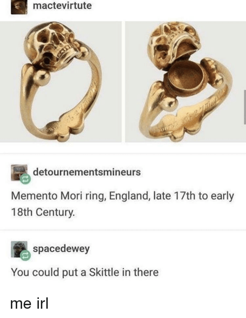 skittle: mactevirtute  detournementsmineurs  Memento Mori ring, England, late 17th to early  18th Century.  spacedewey  You could put a Skittle in there me irl