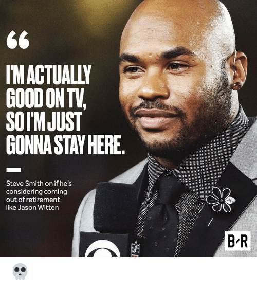 Steve Smith, Jason, and Jason Witten: MACTUALLY  GOODONTV  SOIMJUST  GONNA STAY HERE  Steve Smith on if he's  considering coming  out of retirement  like Jason Witten  B-R 💀
