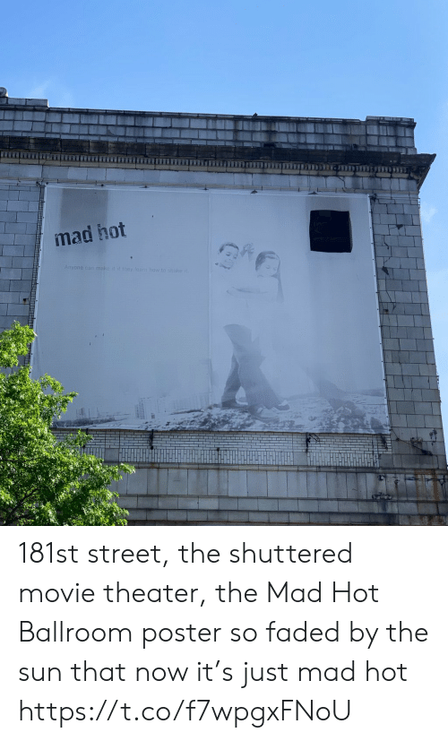 Memes, Faded, and Movie: mad hot  Anyone can make it it they learn how t  ake 181st street, the shuttered movie theater, the Mad Hot Ballroom poster so faded by the sun that now it's just mad hot https://t.co/f7wpgxFNoU