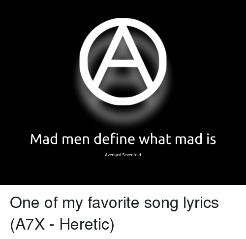 Define, Lyrics, and Mad Men: Mad men define what mad is  Avenged Sevenfold