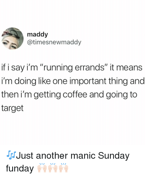 "Sunday Funday: maddy  @timesnewmaddy  if i say i'm ""running errands"" it means  i'm doing like one important thing and  then i'mgetting coffee and going to  target 🎶Just another manic Sunday funday 🙌🏻🙌🏻🙌🏻"