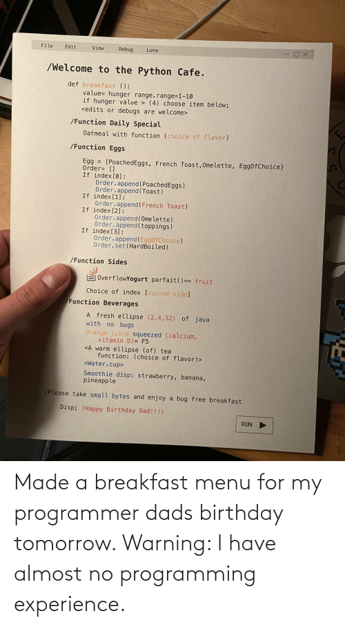 programmer: Made a breakfast menu for my programmer dads birthday tomorrow. Warning: I have almost no programming experience.