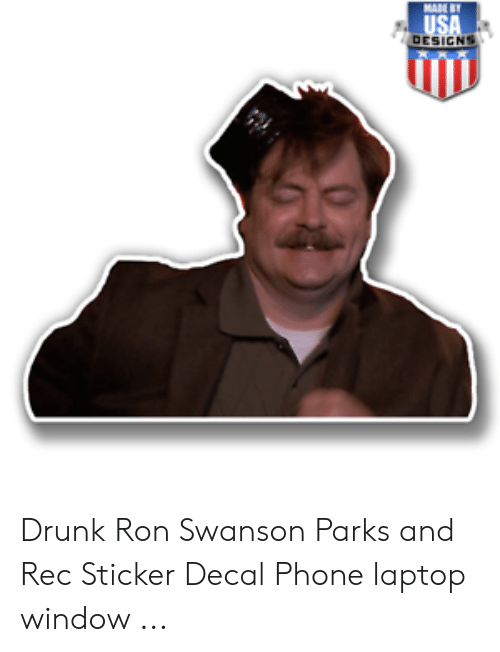 Drunk, Phone, and Ron Swanson: MADE BT  USA  DESIGNS Drunk Ron Swanson Parks and Rec Sticker Decal Phone laptop window ...