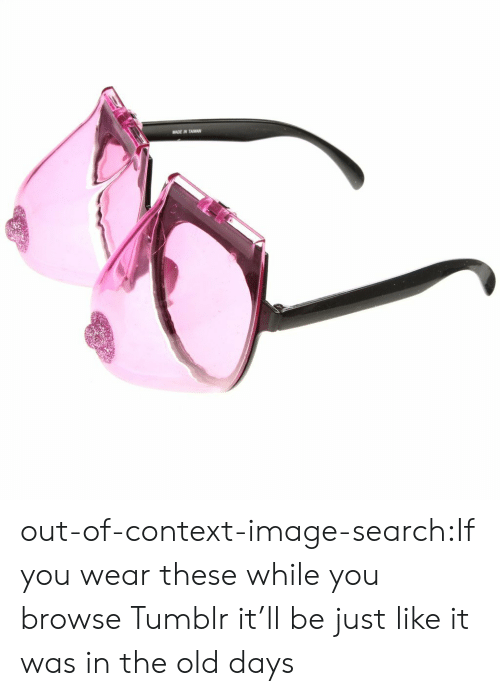 Target, Tumblr, and Blog: MADE IN TAWAN out-of-context-image-search:If you wear these while you browse Tumblr it'll be just like it was in the old days